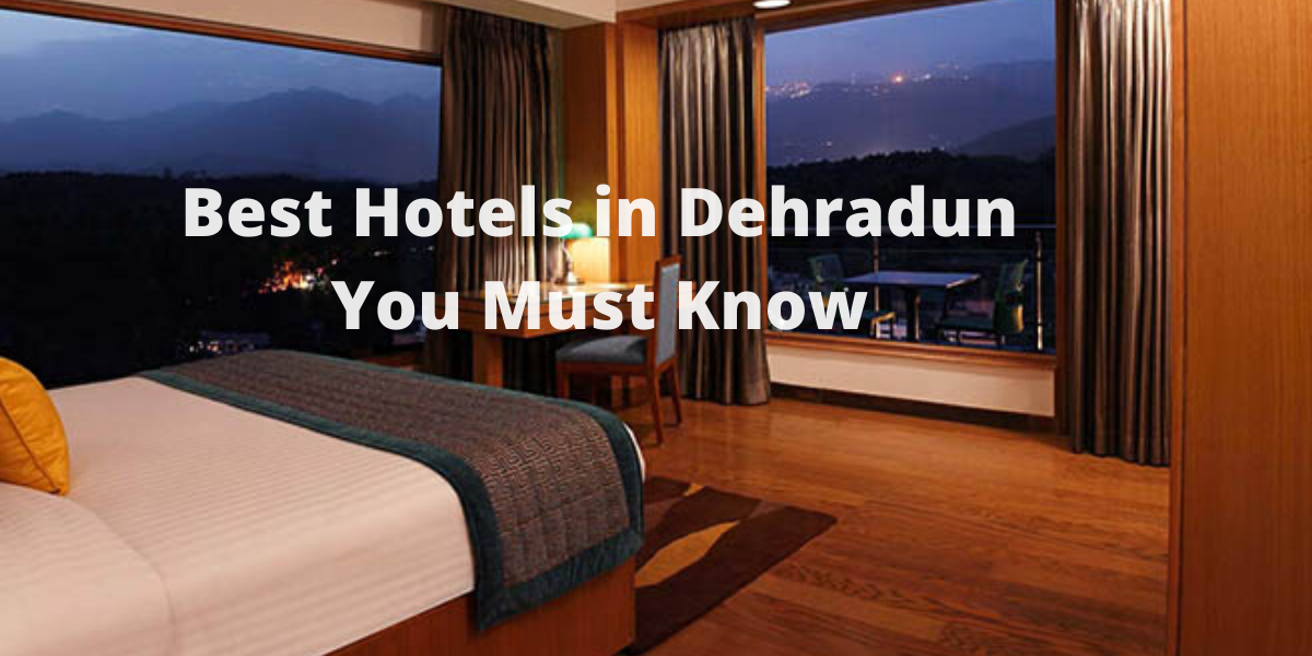 Best Hotels in Dehradun You Must Know
