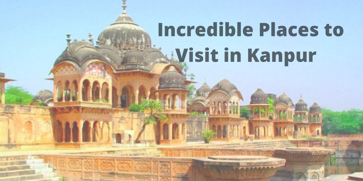 Incredible Places to Visit in Kanpur