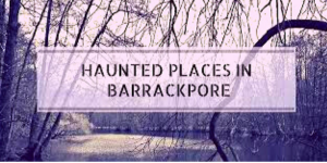 Most Haunted Places in Barrackpore