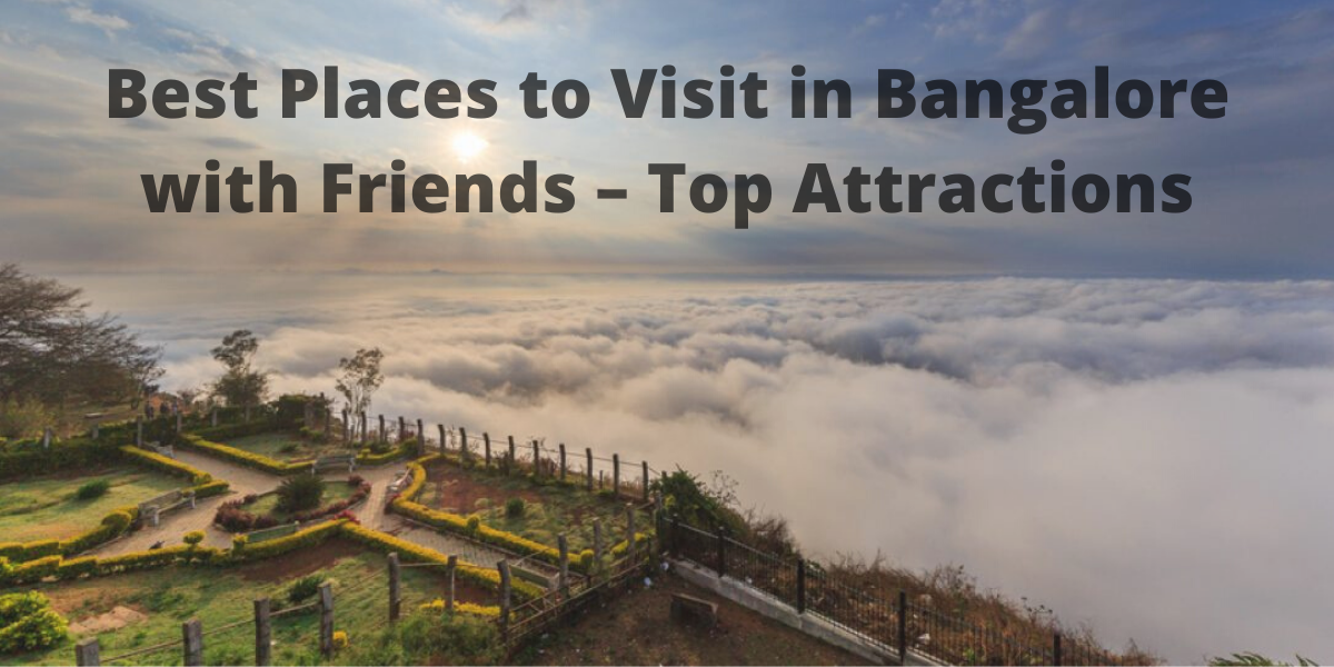 Best Places to Visit in Bangalore with Friends – Top Attractions