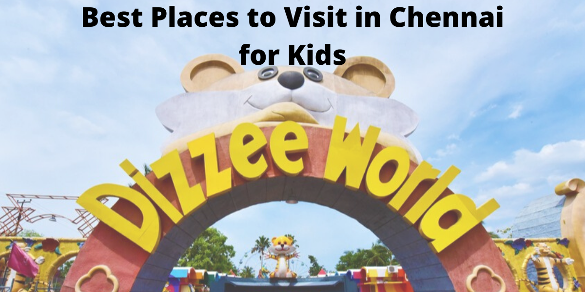 Best Places to Visit in Chennai for Kids – Quick Guide