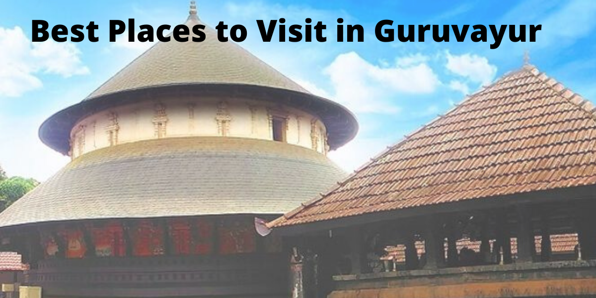Best Places to Visit in Guruvayur