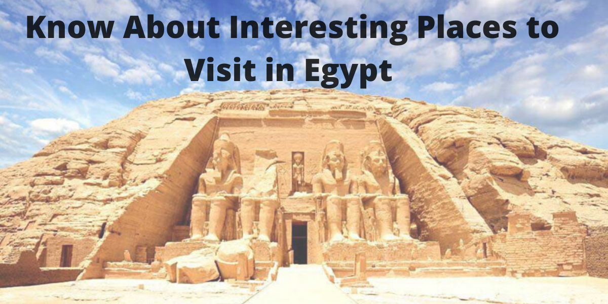 Know About Interesting Places to Visit in Egypt