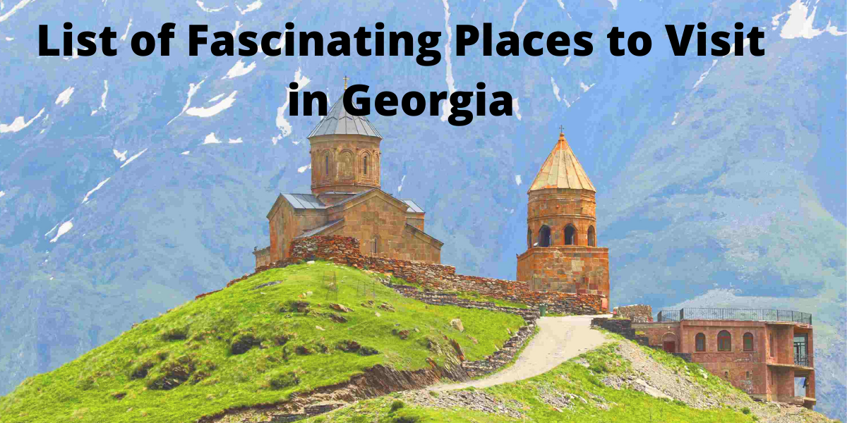 List of Fascinating Places to Visit in Georgia