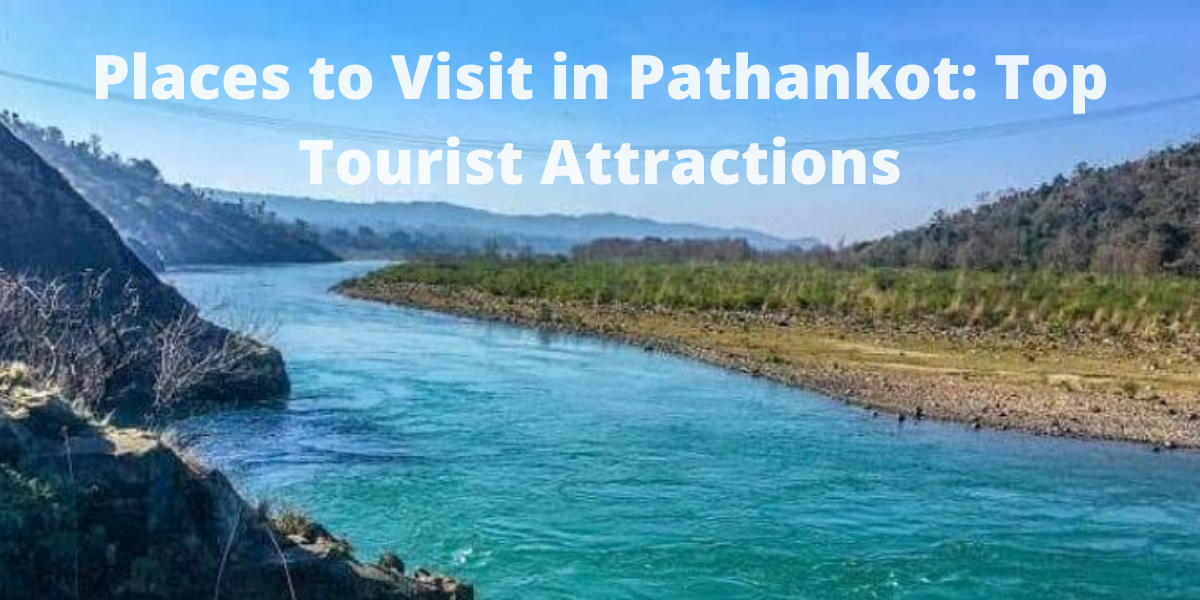Places to Visit in Pathankot: Top Tourist Attractions