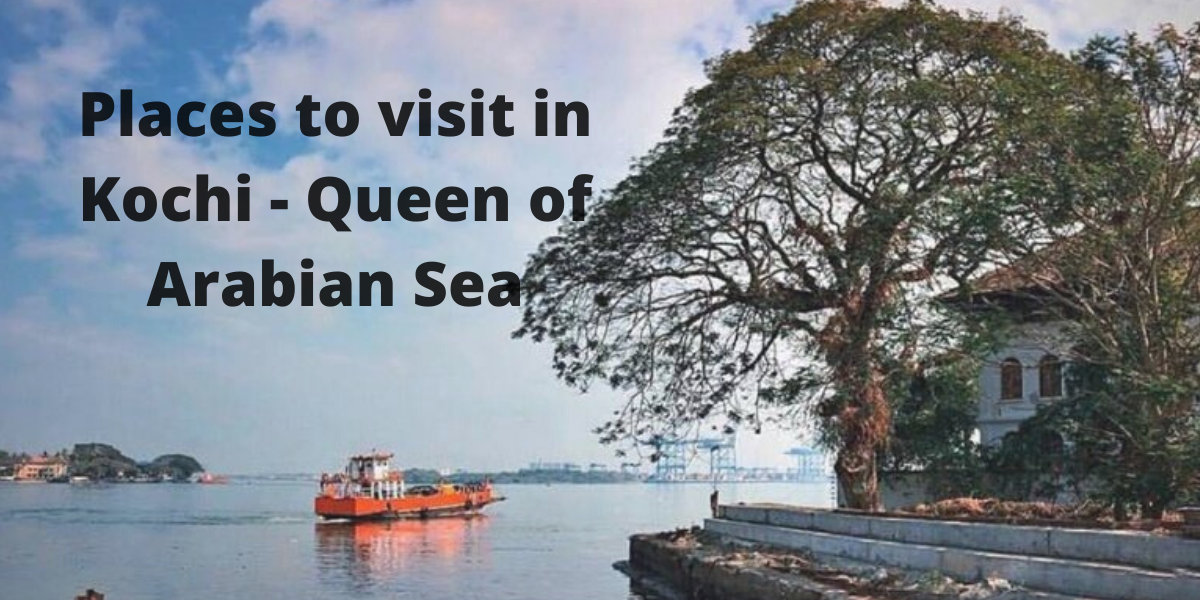 Places to visit in Kochi - Queen of Arabian Sea