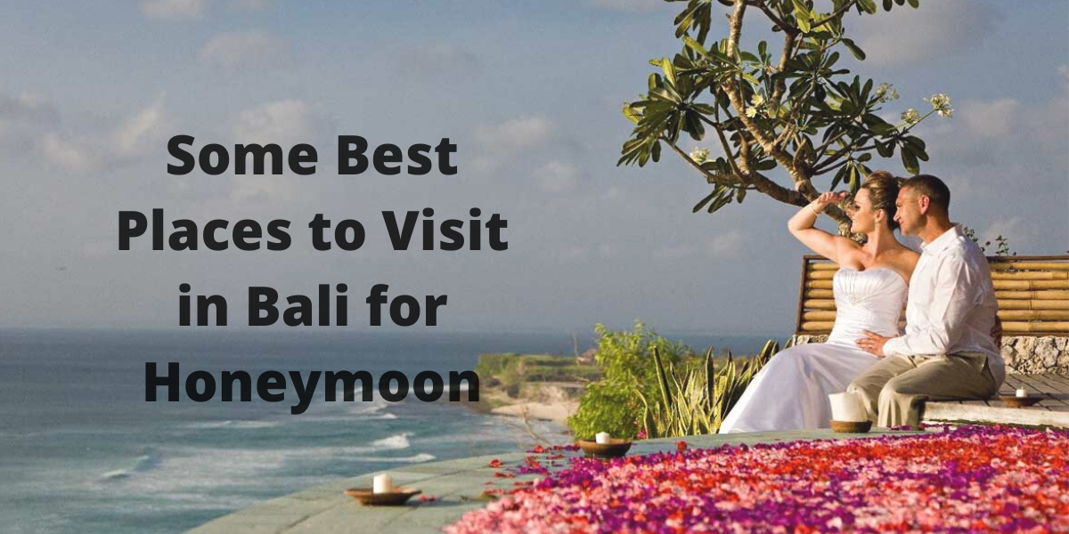 Some Best Places to Visit in Bali for Honeymoon