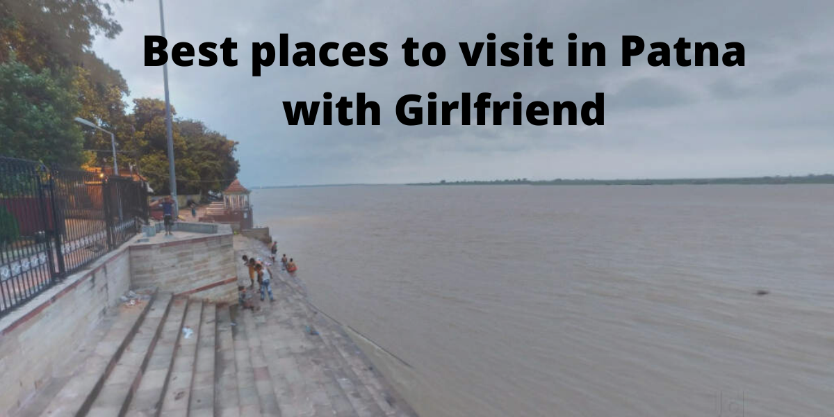 Best places to visit in Patna with Girlfriend
