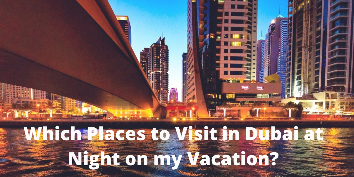 Which Places to Visit in Dubai at Night on my Vacation?